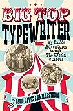 Big Top Typewriter: My Inside Adventures through the World of Circus