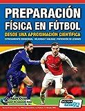 Preparación Física en Fútbol desde una Aproximación Científica - Entrenamiento condicional   Velocidad y agilidad   Prevención de lesiones