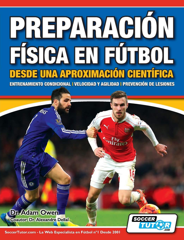 Preparación Física en Fútbol desde una Aproximación Científica - Entrenamiento condicional | Velocidad y agilidad | Prevención de lesiones