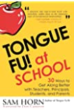 Tongue Fu! At School: 30 Ways to Get Along with Teachers, Principals, Students, and Parents