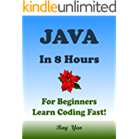 JAVA: In 8 Hours, For Beginners, Learn Coding Fast! Java Programming Language Crash Course, Java Quick Start Guide, A Tutorial Book with Hands-On Projects In Easy Steps! An Ultimate Beginner's Guide!