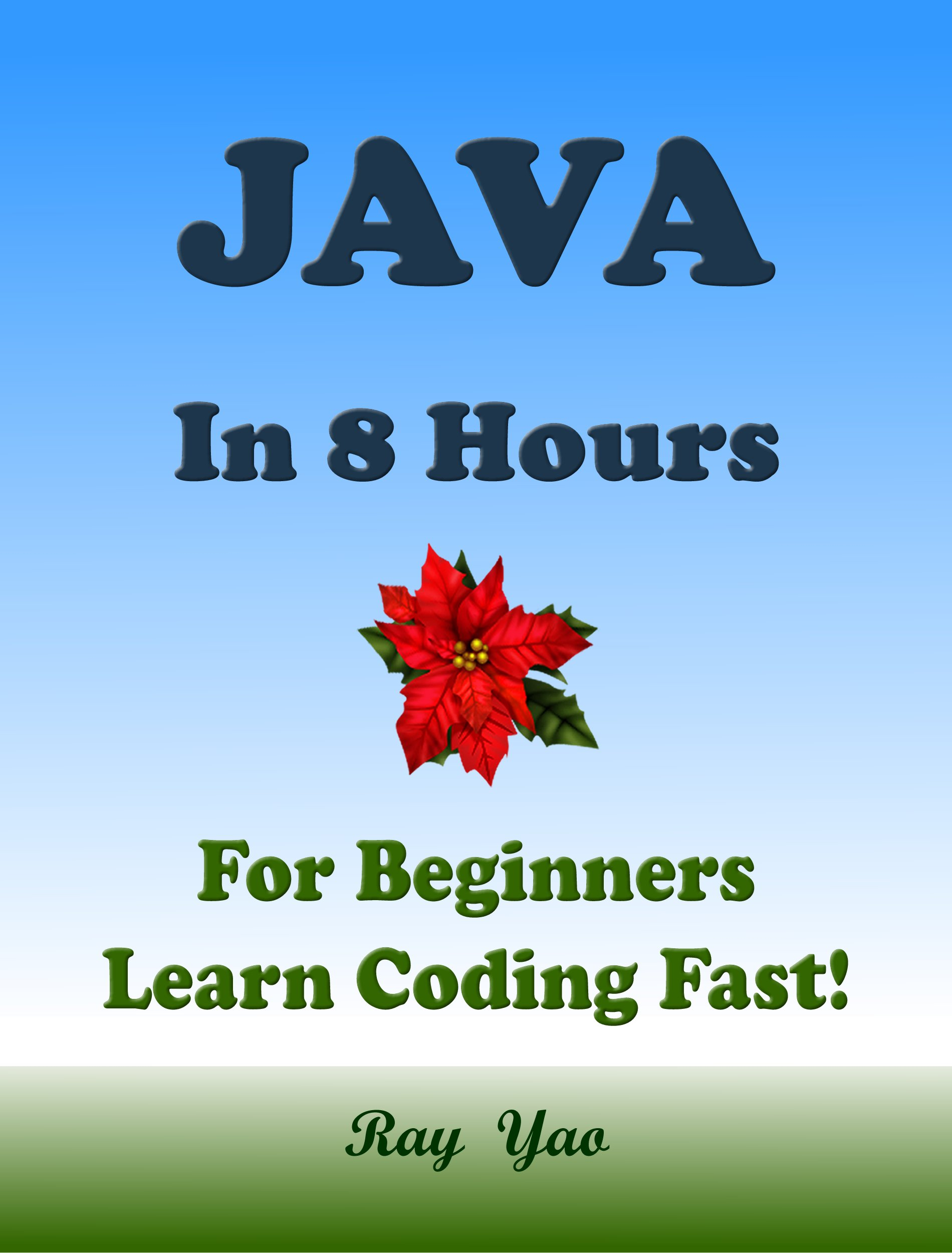 JAVA: In 8 Hours, For Beginners, Learn Coding Fast! Java Programming Language Crash Course, Java QuickStart eBook, A Tutorial Book with Hands-On Projects. ... Ultimate Beginner's Guide! por Ray Yao