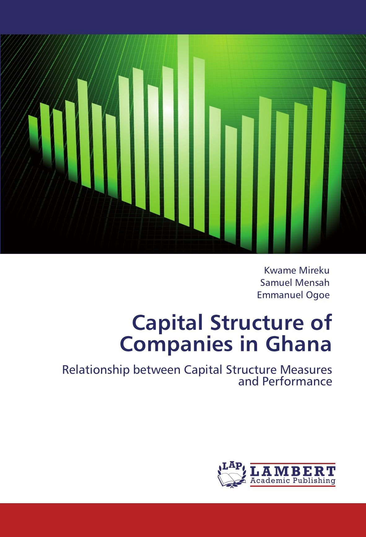 Capital Structure of Companies in Ghana: Relationship between Capital Structure Measures and Performance PDF