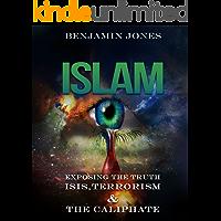 Islam: Exposing the Truth – ISIS, Terrorism and The Caliphate (Isis, Quran, Shia, Sunni, Muslim, Sharia, Al Qaeda)