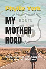 My Mother Road: Some journeys only happen once in two lifetimes. Paperback