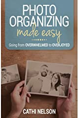 Photo Organizing Made Easy: Going from Overwhelmed to Overjoyed Paperback
