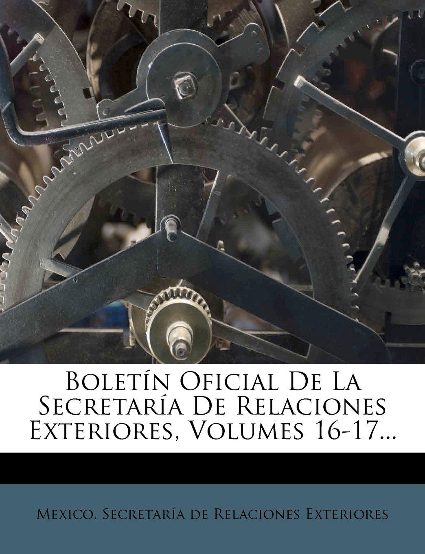 Read Online Boletin Oficial de La Secretaria de Relaciones Exteriores, Volumes 16-17... (Spanish Edition) PDF