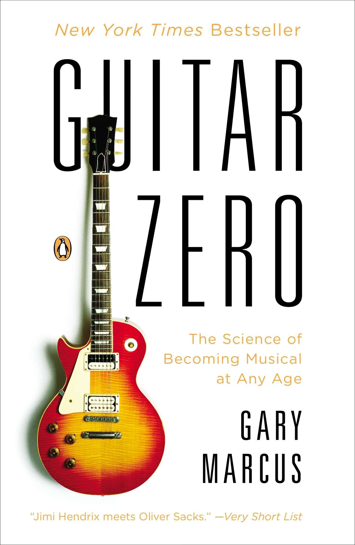 Guitar Zero The Science Of Becoming Musical At Any Age Gary Marcus