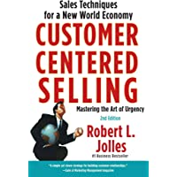 Customer Centered Selling: Eight Steps to Success from the World's Best Sales Force: Sales Techniques for a New World…