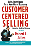 Customer Centered Selling: Eight Steps To Success From The Worlds Best Sales Force