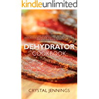 Dehydrator Cookbook: Ultimate Guide to Drying Food with Dozens of Dehydrator Recipes for Jerky, Snacks, Fruit Leather…