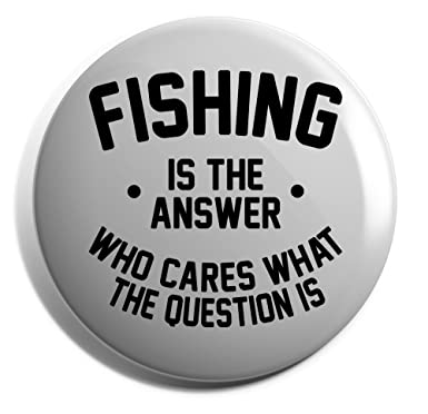 Hippowarehouse Fishing is the Answer Who Cares What the Question Is Badge Pin