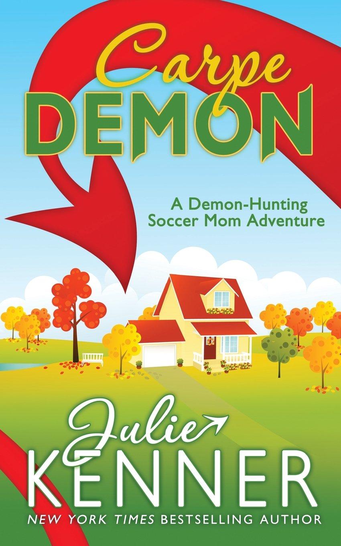 Carpe Demon: Adventures of a Demon-Hunting Soccer Mom: Volume 1:  Amazon.co.uk: Julie Kenner, J. Kenner: 9780988684430: Books