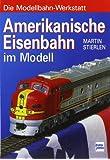 Amerikanische Eisenbahn im Modell (Die Modellbahn-Werkstatt)