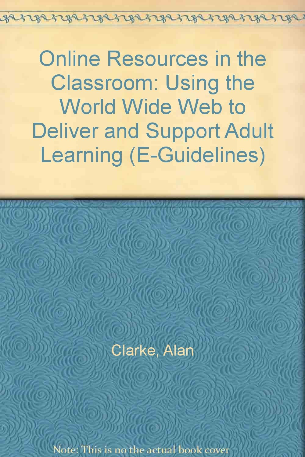 Download Online Resources in the Classroom: Using the World Wide Web to Deliver and Support Adult Learning (E-Guidelines) pdf