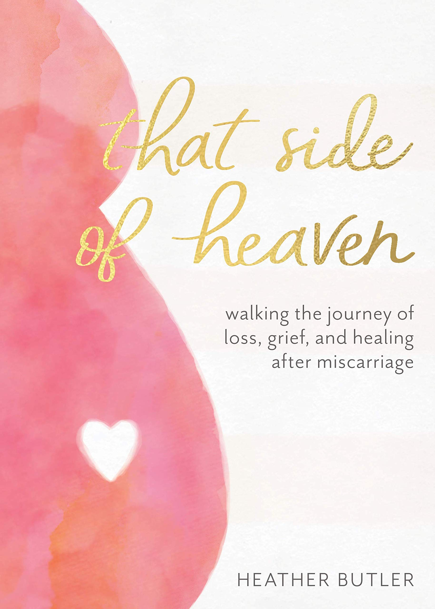 That Side of Heaven: Walking the Journey of Loss, Grief, and