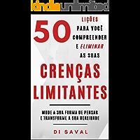 50 Lições para você Compreender e Eliminar as suas CRENÇAS LIMITANTES: Mude a sua forma de pensar e Transforme a sua…