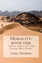 Morality: Book One— Where Have All the Young Men Gone? Kindle Edition