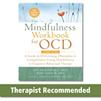The Mindfulness Workbook for OCD: A Guide to Overcoming Obsessions and Compulsions Using Mindfulness and Cognitive…