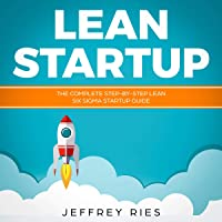 Lean Startup: The Complete Step-By-Step Lean Six Sigma Startup Guide: Lean Guides for Scrum, Kanban, Sprint, DSDM XP & Crystal, Book 4