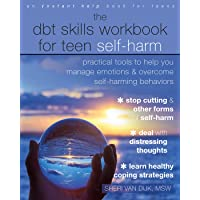The DBT Skills Workbook for Teen Self-Harm: Practical Tools to Help You Manage Emotions and Overcome Self-Harming…