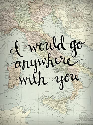 Italy Map Wall Art 8x10 Inch Art Print I Would Go Anywhere With You Love  Quote
