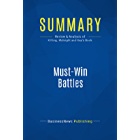 Summary: Must-Win Battles: Review and Analysis of Killing, Malnight and Key's Book (English Edition)