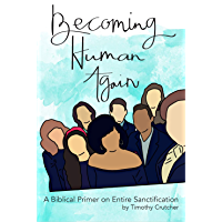 Becoming Human Again: A Biblical Primer on Entire Sanctification (English Edition)