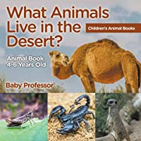 What Animals Live in the Desert? Animal Book 4-6 Years Old   Children's Animal Books