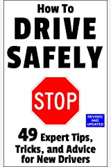 How to Drive Safely: 49 Expert Tips, Tricks, and Advice for New, Teen Drivers Kindle Edition