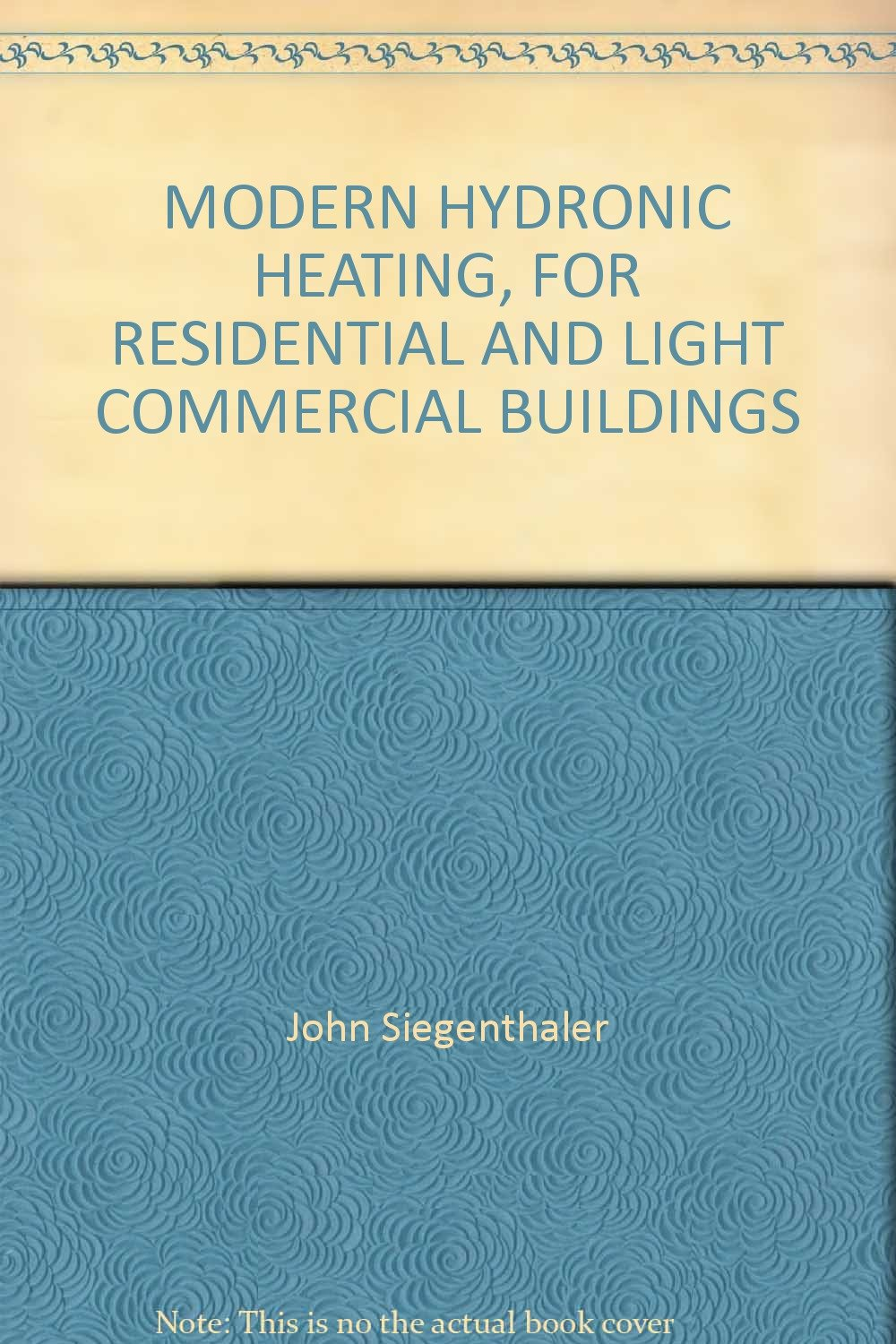 MODERN HYDRONIC HEATING, FOR RESIDENTIAL AND LIGHT COMMERCIAL ...