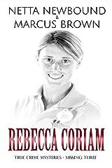 Rebecca Coriam: True Crime Mysteries - Missing Kindle Edition