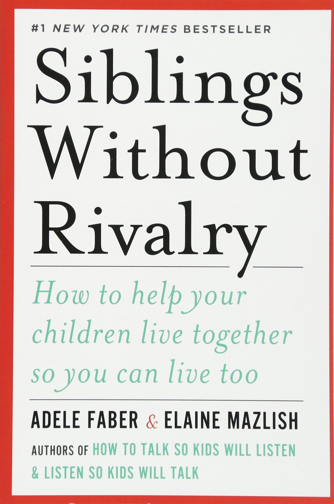 Download Siblings Without Rivalry: How to Help Your Children Live Together So You Can Live Too pdf epub