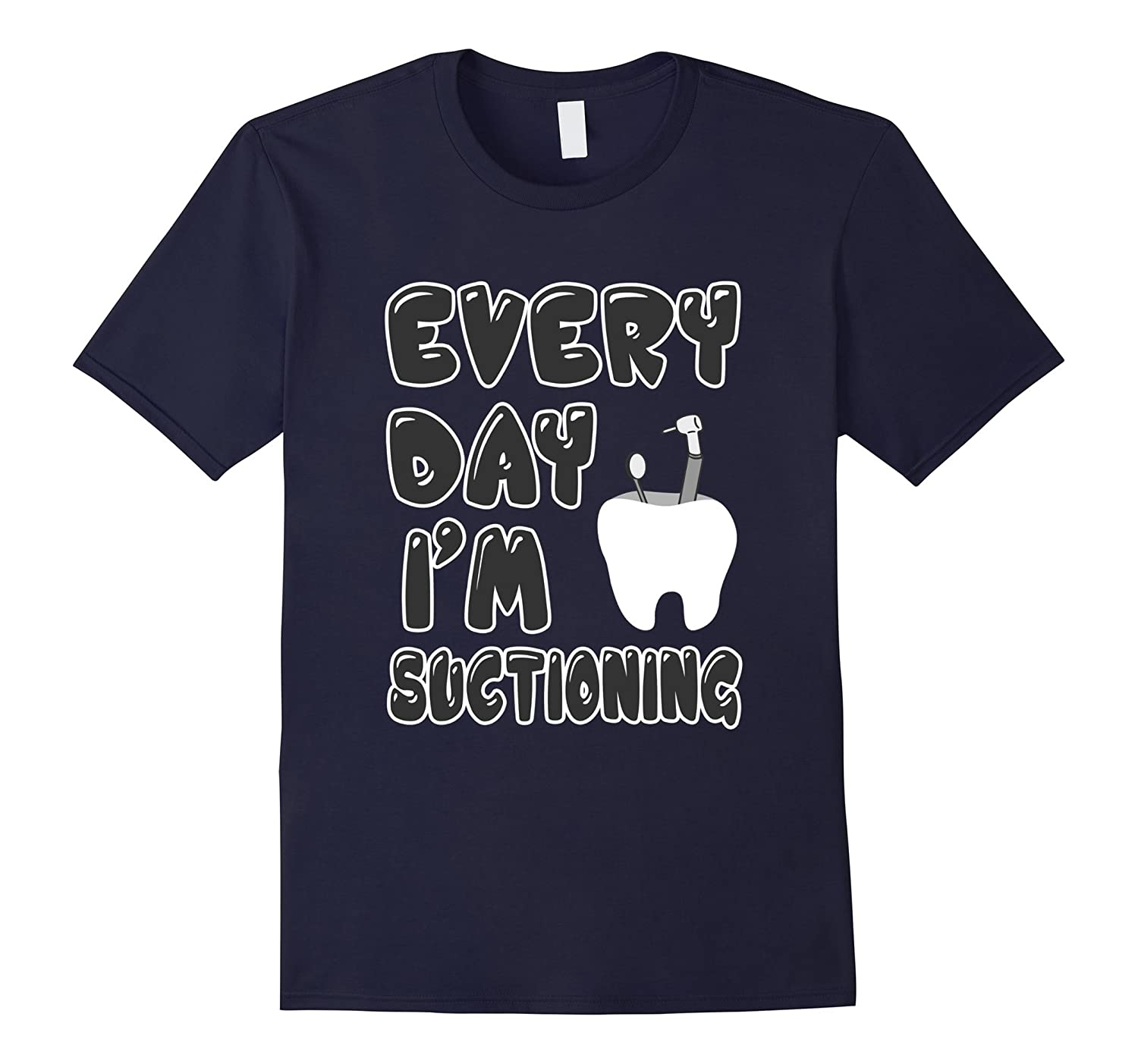 Every Day Im Suctioning T-shirt Dentist Dental Assistant-TD