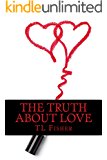 The Truth About Love (The Whole Truth Series Book 1)