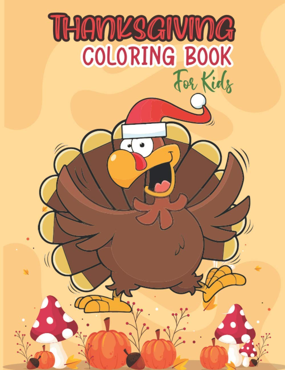 Thanksgiving Coloring Book For Kids Amazing And Easy Thanksgiving Turkey Coloring Pages For Children Boys Girls Toddlers And Preschool Specially Daughter Mom Dad Friends Ages 2 4 2 5 Publications Creative