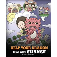 Help Your Dragon Deal With Change: Train Your Dragon To Handle Transitions. A Cute Children Story to Teach Kids How To…