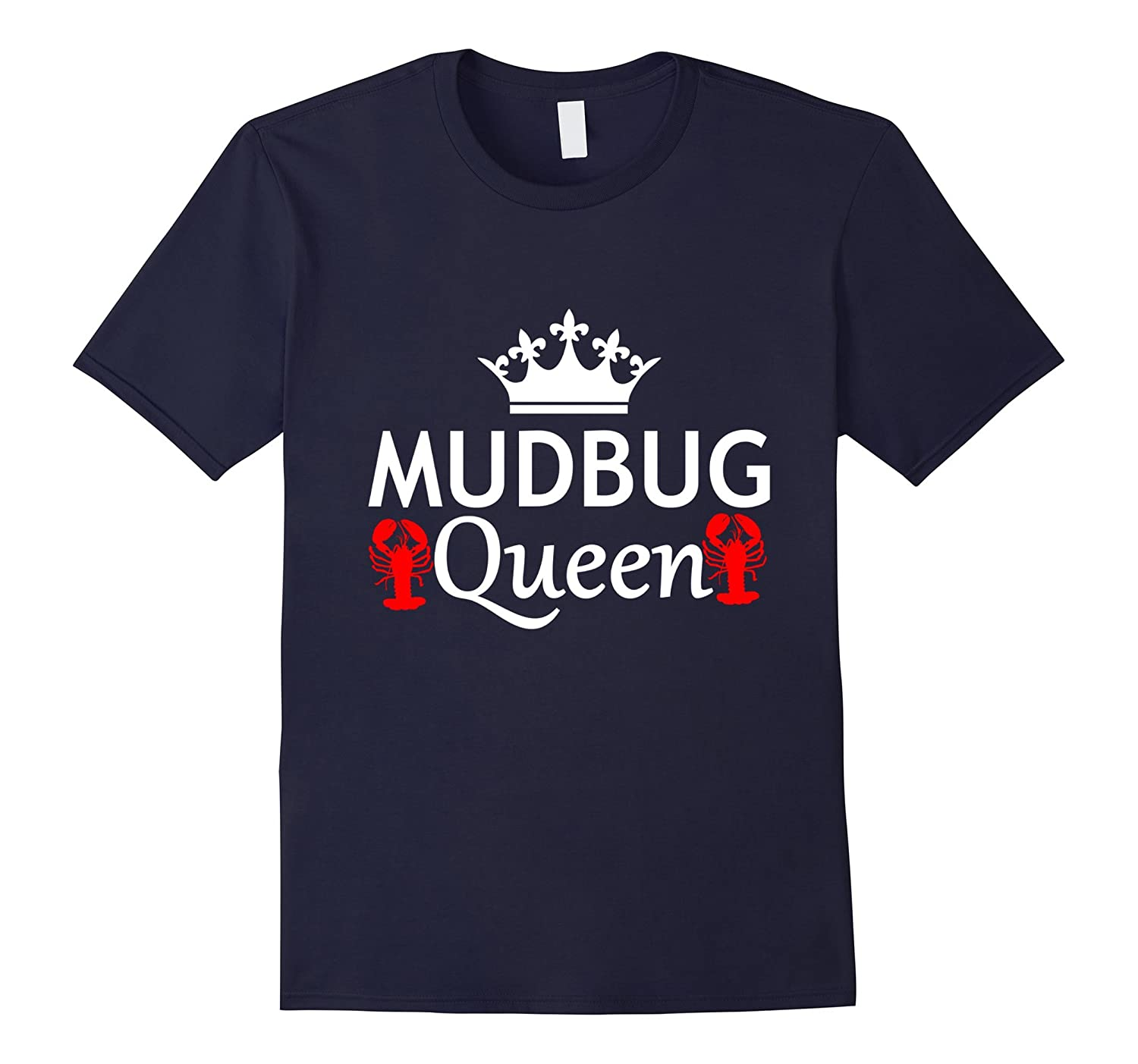 Mudbug Queen Funny Crawfish Louisiana Cajun Saying T-Shirt-TD