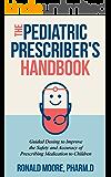 The Pediatric Prescriber's Handbook: Guided Dosing to Improve the Safety and Accuracy of Prescribing Medication to Children.