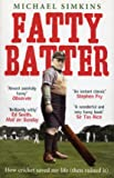 Fatty Batter: How cricket saved my life (then ruined it)