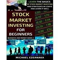 Stock Market Investing For Beginners: Learn The Basics Of Stock Market Investing And Strategies In 5 Days And Learn It…