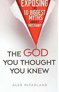 The God You Thought Knew Exposing 10 Biggest Myths About Christianity