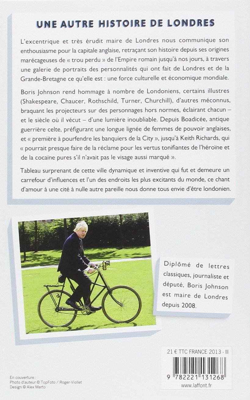 Une autre histoire de Londres : Quand le maire de la ville raconte ceux qui  ont fait sa ville, de l'empereur Hadrien à Keith Richards: Amazon.co.uk:  Boris ...