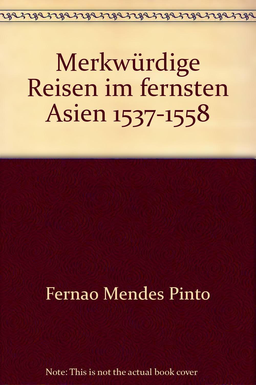 Merkwürdige Reisen im fernsten Asien 1537-1558