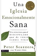 Una iglesia emocionalmente sana: Una estrategia para el discipulado que de veras cambia vidas (Emotionally Healthy Spirituality) (Spanish Edition) Kindle Edition