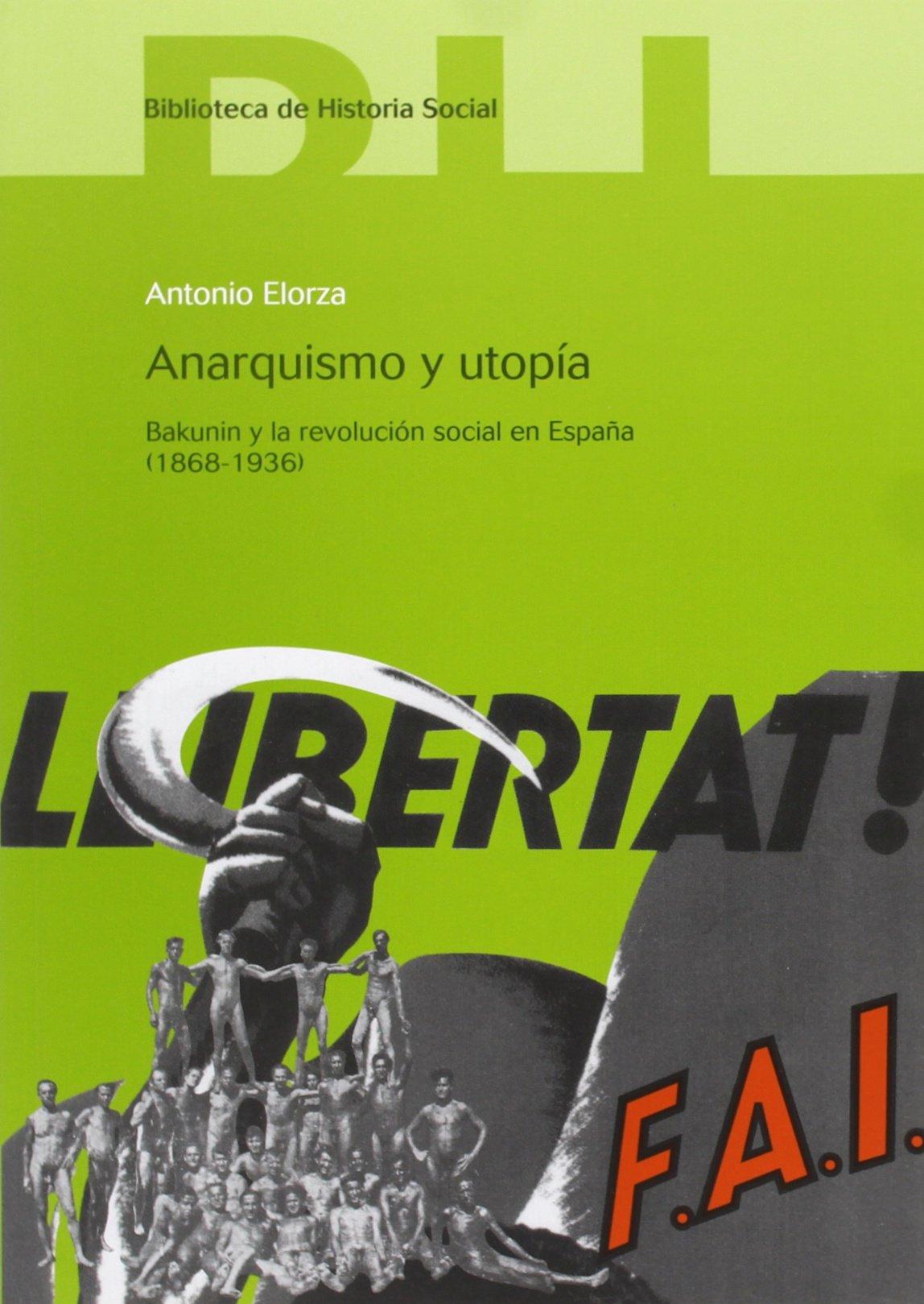 Anarquismo y utopía: Bakunin y la revolución social en España. 1868-1936 Biblioteca de historia social: Amazon.es: Elorza, Antonio: Libros