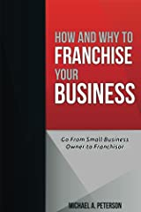 How and Why to Franchise Your Business Kindle Edition
