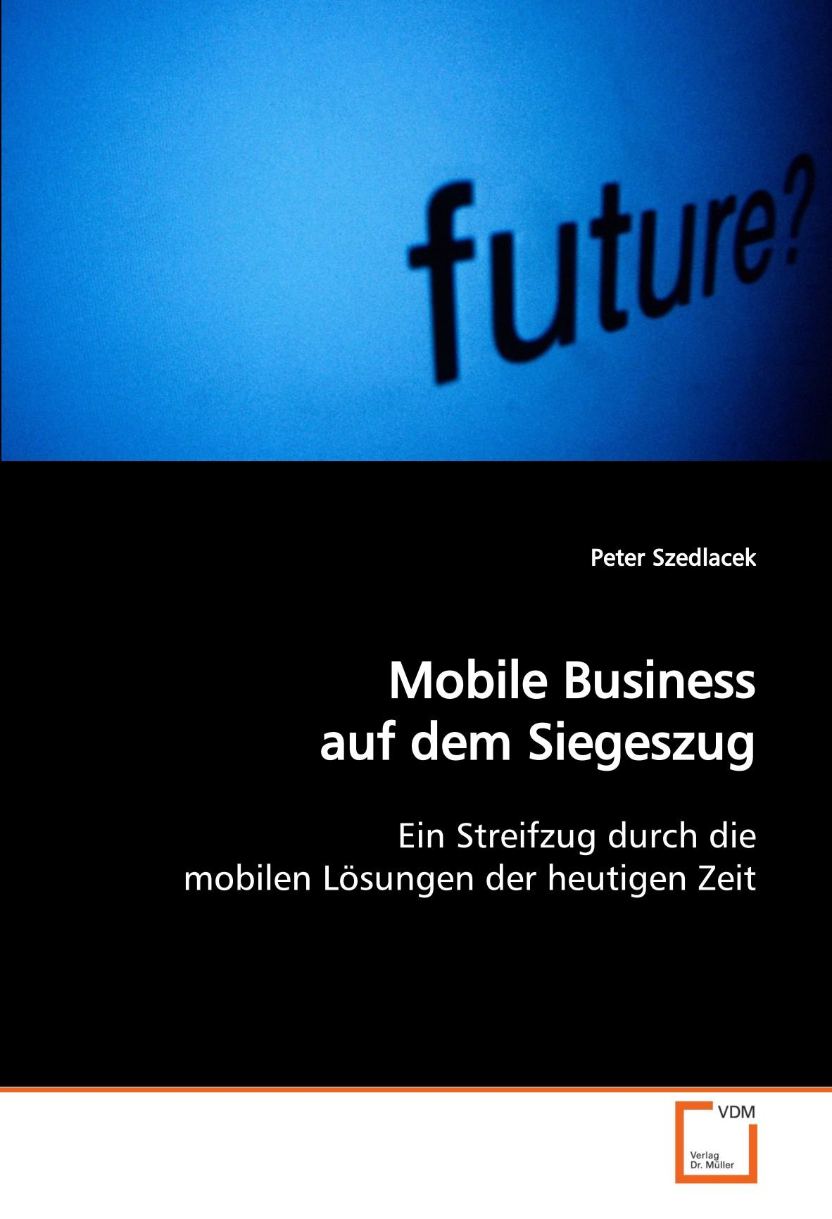 Mobile Business auf dem Siegeszug: Ein Streifzug durch die mobilen Lösungen der heutigen Zeit Taschenbuch – 15. März 2009 Peter Szedlacek VDM Verlag 3639134737 Datennetze
