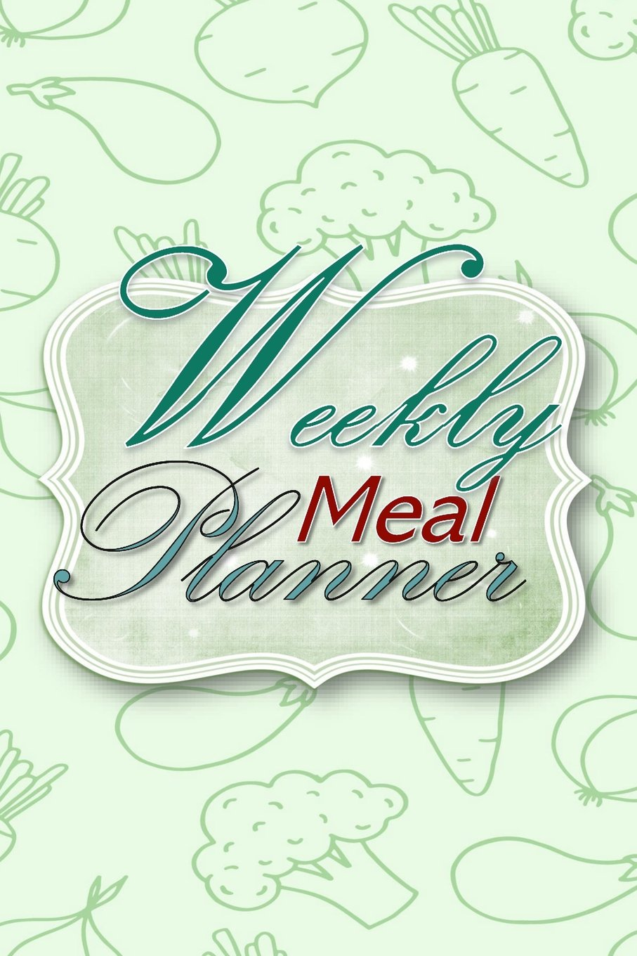 Weekly Meal Planner: 52 Week  Meal Planner Book - Plan Your Meals Weekly Meal And Planning Grocery List - Eat More Veggies PDF