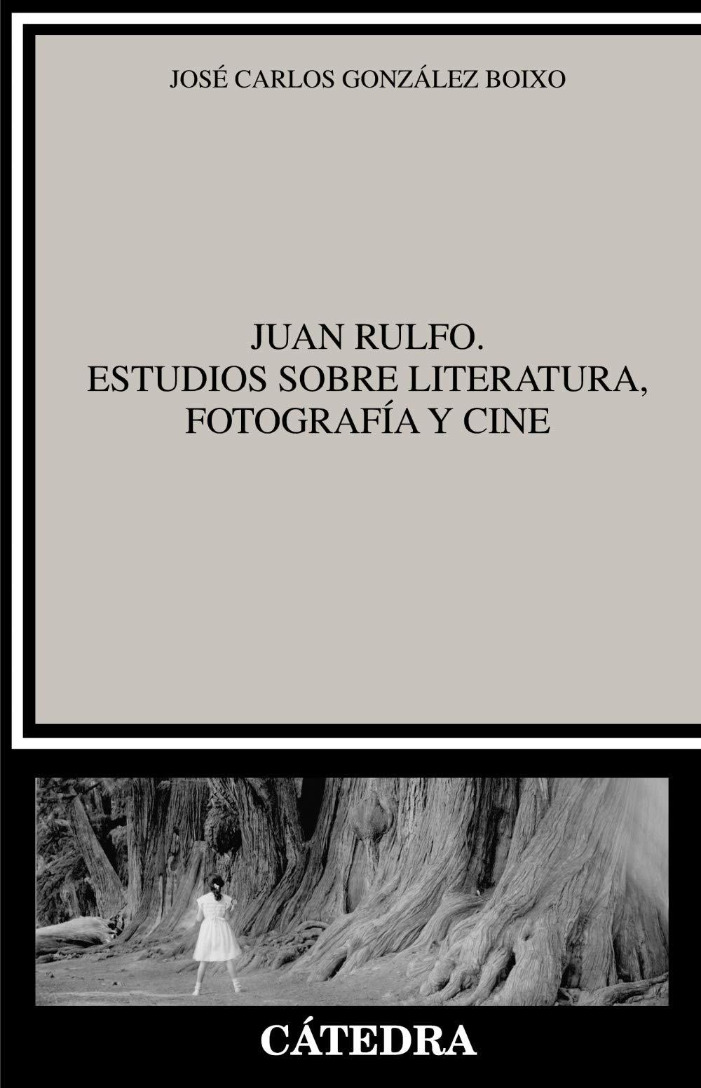 Juan Rulfo. Estudios sobre literatura, fotografía y cine Crítica y ...